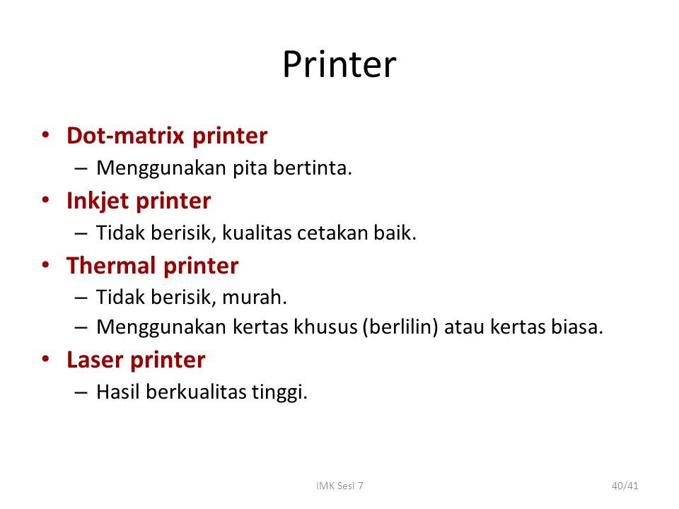IMK Sesi 740/41 Printer Dot-matrix printer – Menggunakan pita bertinta. Inkjet printer – Tidak berisik, kualitas cetakan baik. Thermal printer – Tidak
