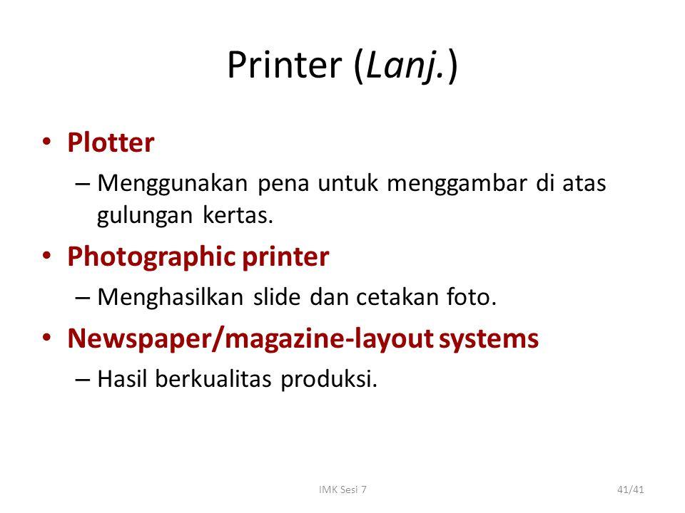 IMK Sesi 741/41 Printer (Lanj.) Plotter – Menggunakan pena untuk menggambar di atas gulungan kertas. Photographic printer – Menghasilkan slide dan cet