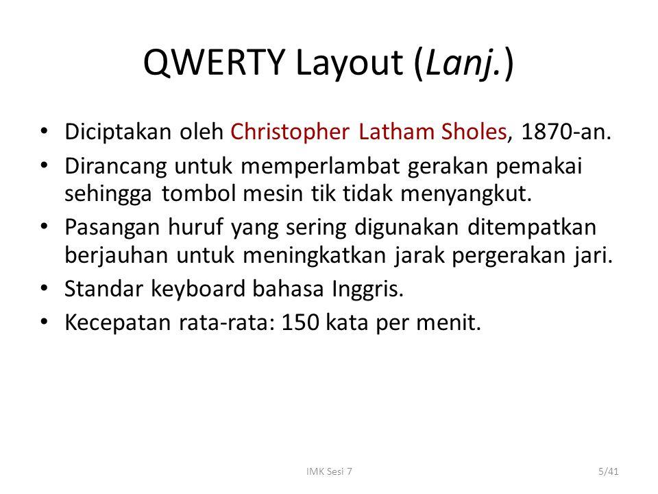 IMK Sesi 75/41 QWERTY Layout (Lanj.) Diciptakan oleh Christopher Latham Sholes, 1870-an. Dirancang untuk memperlambat gerakan pemakai sehingga tombol