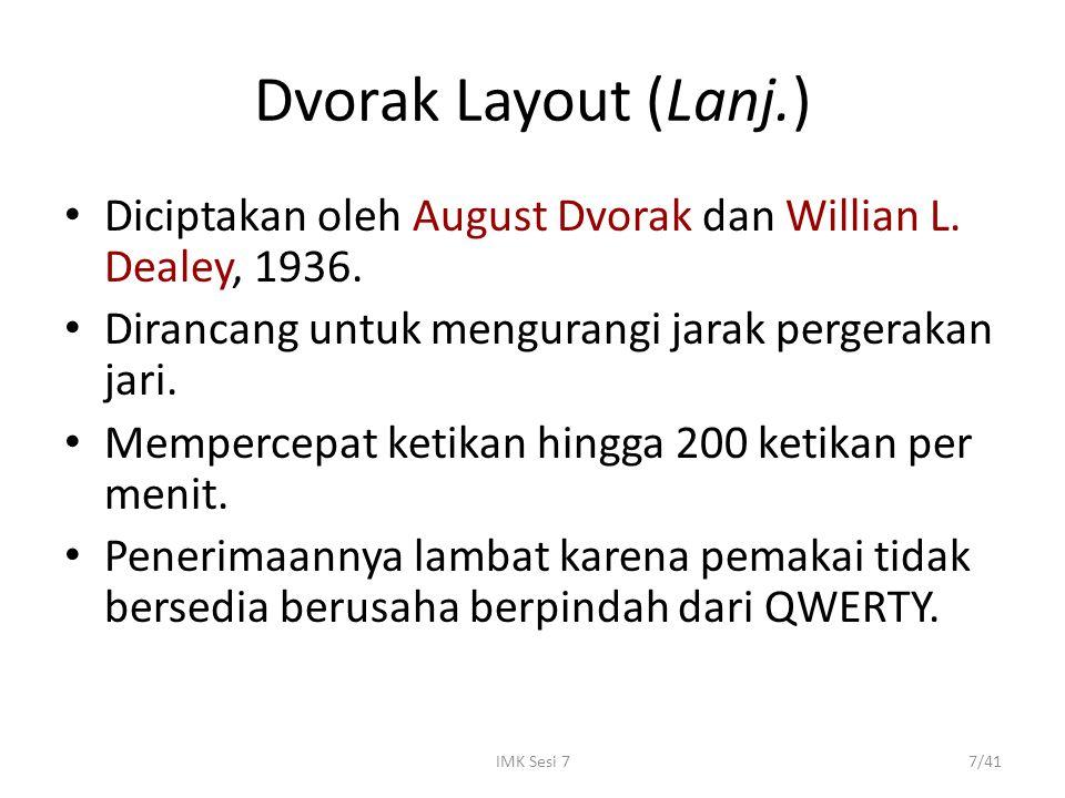 IMK Sesi 77/41 Dvorak Layout (Lanj.) Diciptakan oleh August Dvorak dan Willian L. Dealey, 1936. Dirancang untuk mengurangi jarak pergerakan jari. Memp