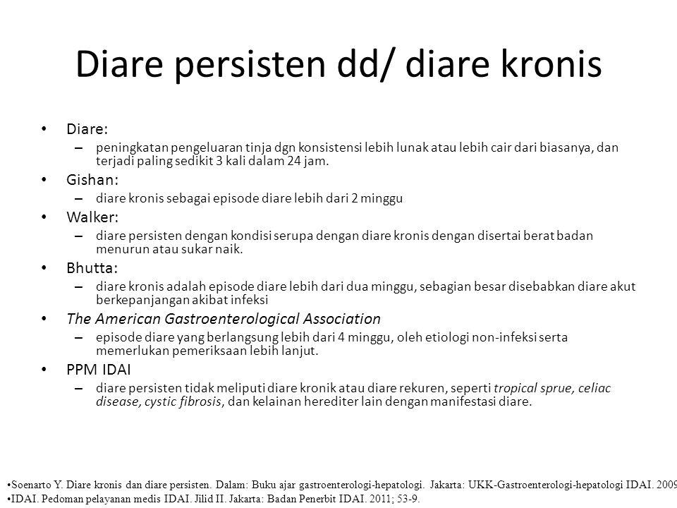 Diare persisten dd/ diare kronis Diare: – peningkatan pengeluaran tinja dgn konsistensi lebih lunak atau lebih cair dari biasanya, dan terjadi paling sedikit 3 kali dalam 24 jam.