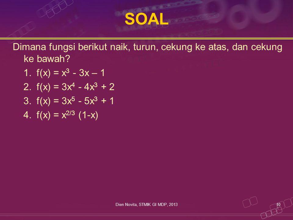 SOAL Dimana fungsi berikut naik, turun, cekung ke atas, dan cekung ke bawah? 1.f(x) = x 3 - 3x – 1 2.f(x) = 3x 4 - 4x 3 + 2 3.f(x) = 3x 5 - 5x 3 + 1 4