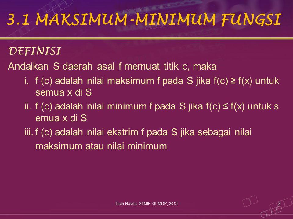 3.1MAKSIMUM-MINIMUM FUNGSI DEFINISI Andaikan S daerah asal f memuat titik c, maka i.f (c) adalah nilai maksimum f pada S jika f(c) ≥ f(x) untuk semua