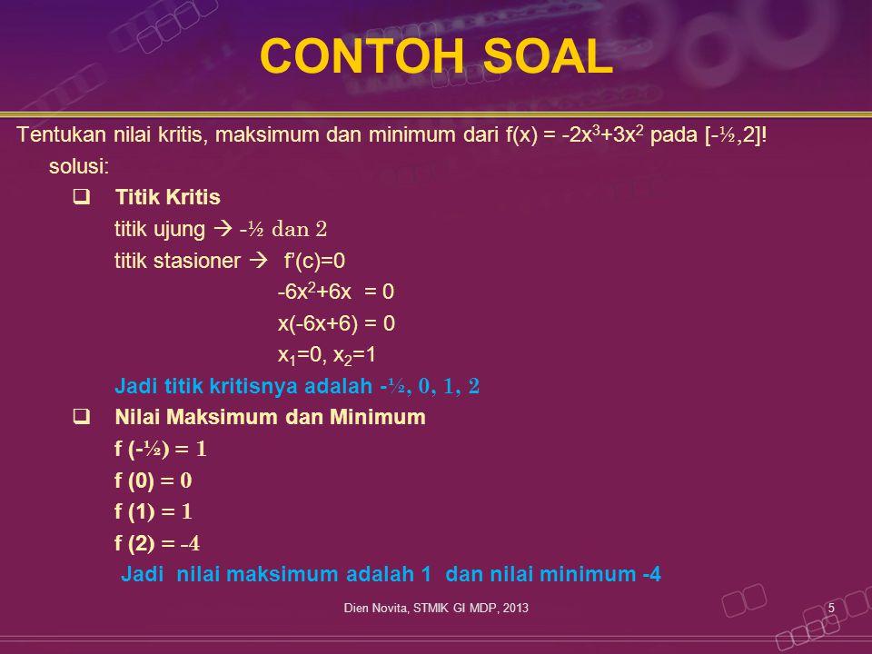 CONTOH SOAL Tentukan nilai kritis, maksimum dan minimum dari f(x) = -2x 3 +3x 2 pada [- ½, 2]! solusi:  Titik Kritis titik ujung  - ½ dan 2 titik st