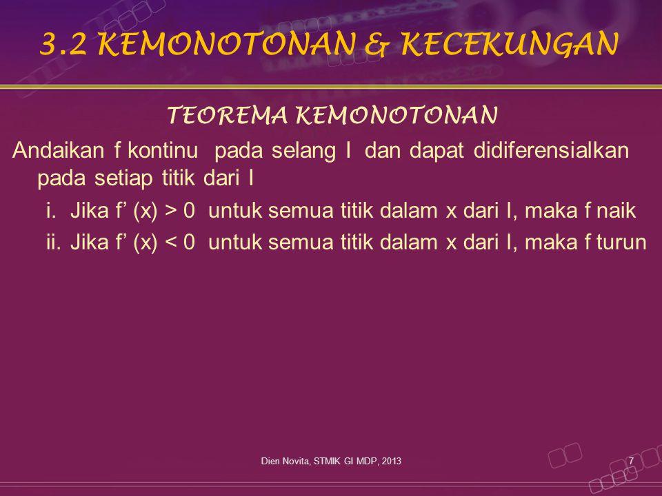 3.2 KEMONOTONAN & KECEKUNGAN TEOREMA KEMONOTONAN Andaikan f kontinu pada selang I dan dapat didiferensialkan pada setiap titik dari I i.Jika f' (x) >