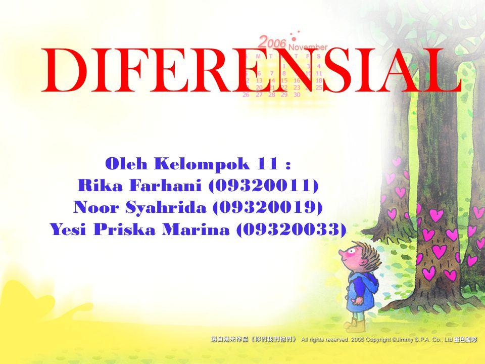 DIFERENSIAL Oleh Kelompok 11 : Rika Farhani (09320011) Noor Syahrida (09320019) Yesi Priska Marina (09320033)