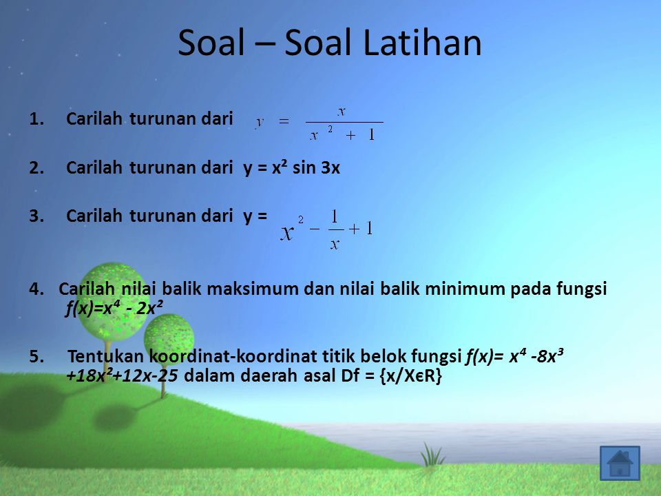 Soal – Soal Latihan 1.Carilah turunan dari 2.Carilah turunan dari y = x² sin 3x 3.Carilah turunan dari y = 4. Carilah nilai balik maksimum dan nilai b