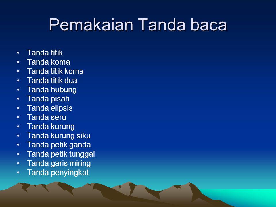 Pemakaian Tanda baca Tanda titik Tanda koma Tanda titik koma Tanda titik dua Tanda hubung Tanda pisah Tanda elipsis Tanda seru Tanda kurung Tanda kuru