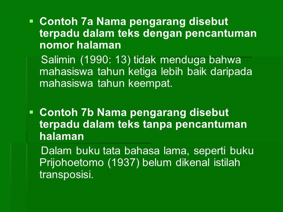  Contoh 7a Nama pengarang disebut terpadu dalam teks dengan pencantuman nomor halaman Salimin (1990: 13) tidak menduga bahwa mahasiswa tahun ketiga
