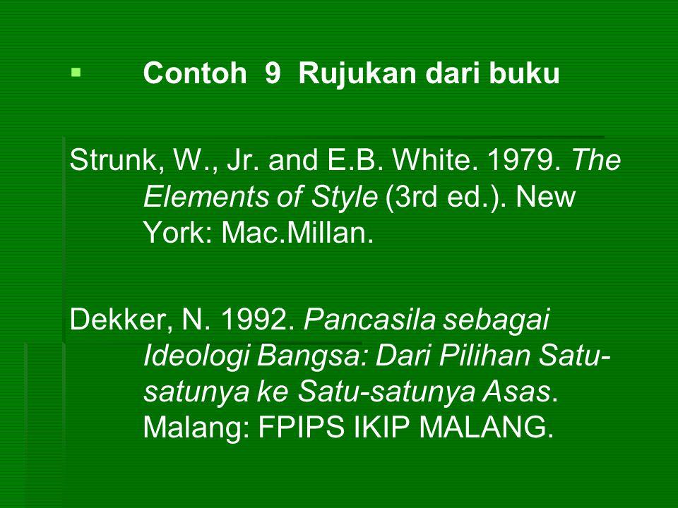   Contoh 9 Rujukan dari buku Strunk, W., Jr. and E.B. White. 1979. The Elements of Style (3rd ed.). New York: Mac.Millan. Dekker, N. 1992. Pancasila