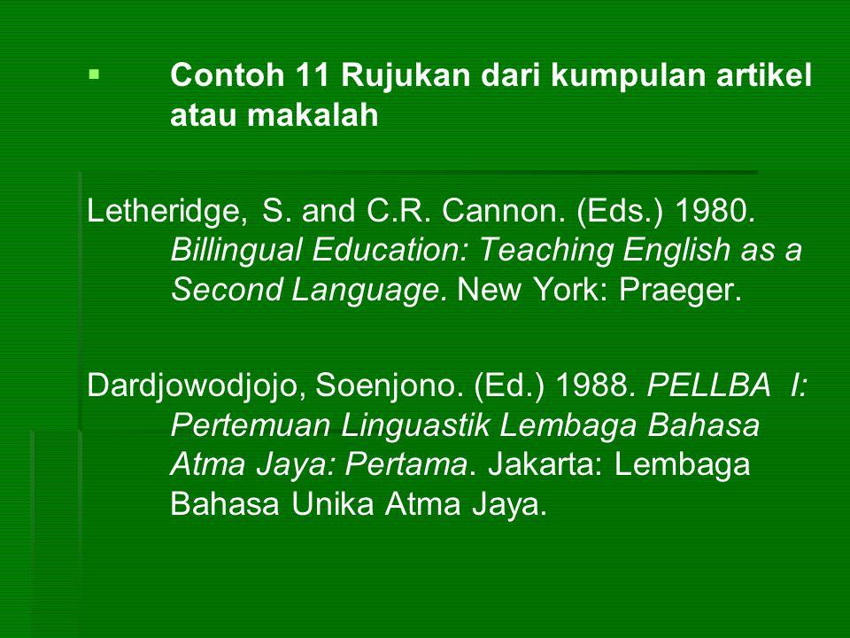   Contoh 11 Rujukan dari kumpulan artikel atau makalah Letheridge, S. and C.R. Cannon. (Eds.) 1980. Billingual Education: Teaching English as a Seco