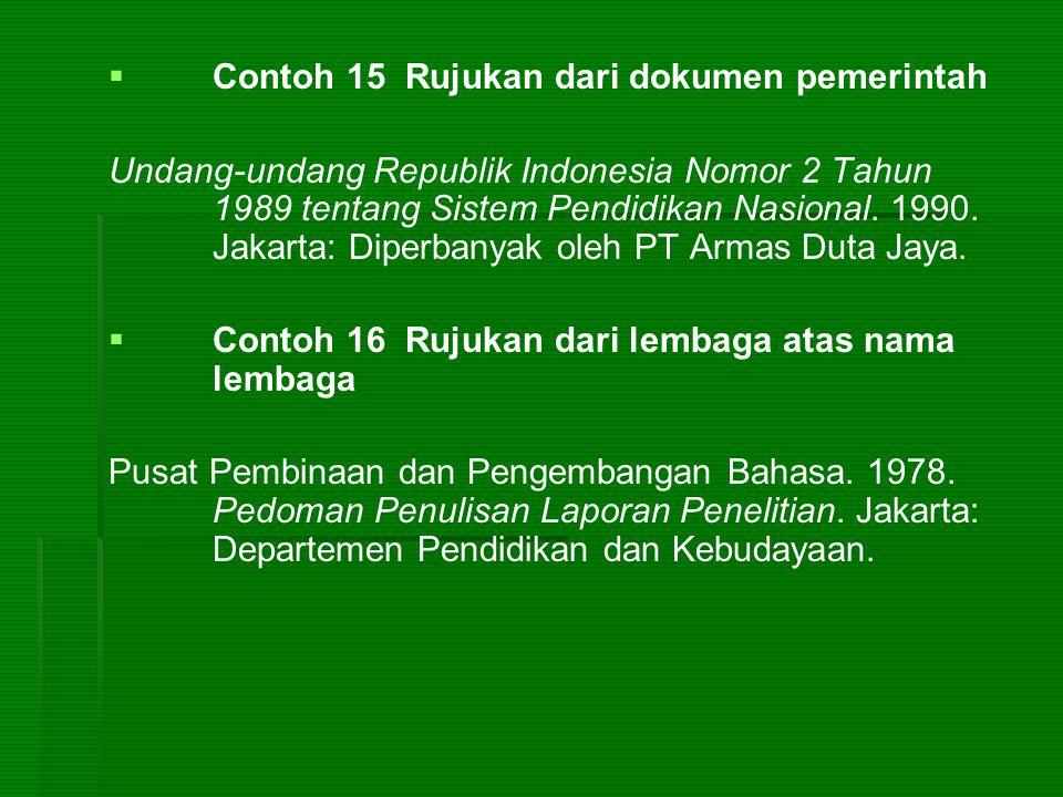   Contoh 15 Rujukan dari dokumen pemerintah Undang-undang Republik Indonesia Nomor 2 Tahun 1989 tentang Sistem Pendidikan Nasional. 1990. Jakarta: D
