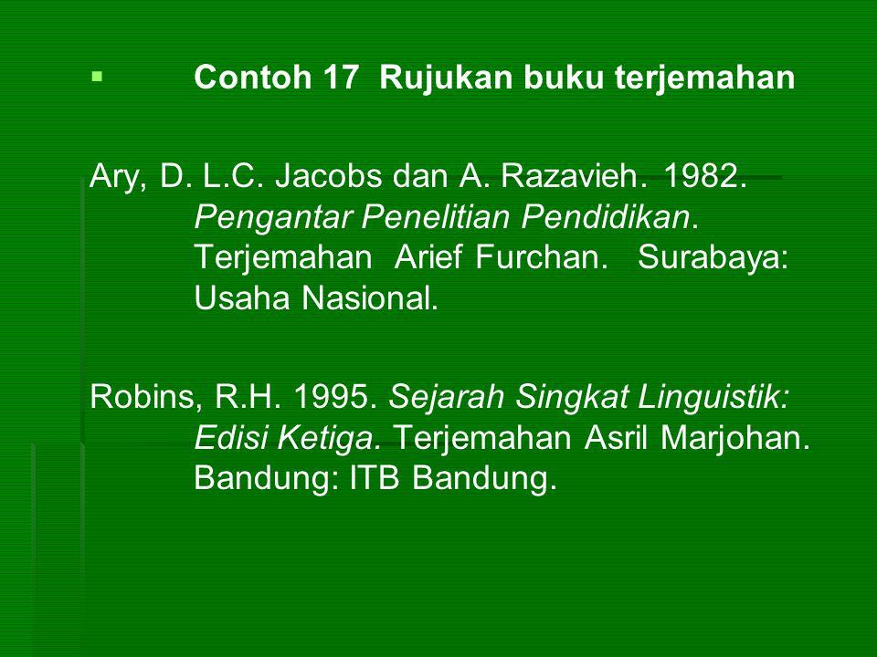   Contoh 17 Rujukan buku terjemahan Ary, D. L.C. Jacobs dan A. Razavieh. 1982. Pengantar Penelitian Pendidikan. Terjemahan Arief Furchan. Surabaya:
