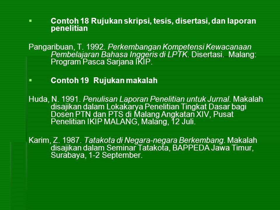   Contoh 18 Rujukan skripsi, tesis, disertasi, dan laporan penelitian Pangaribuan, T. 1992. Perkembangan Kompetensi Kewacanaan Pembelajaran Bahasa I