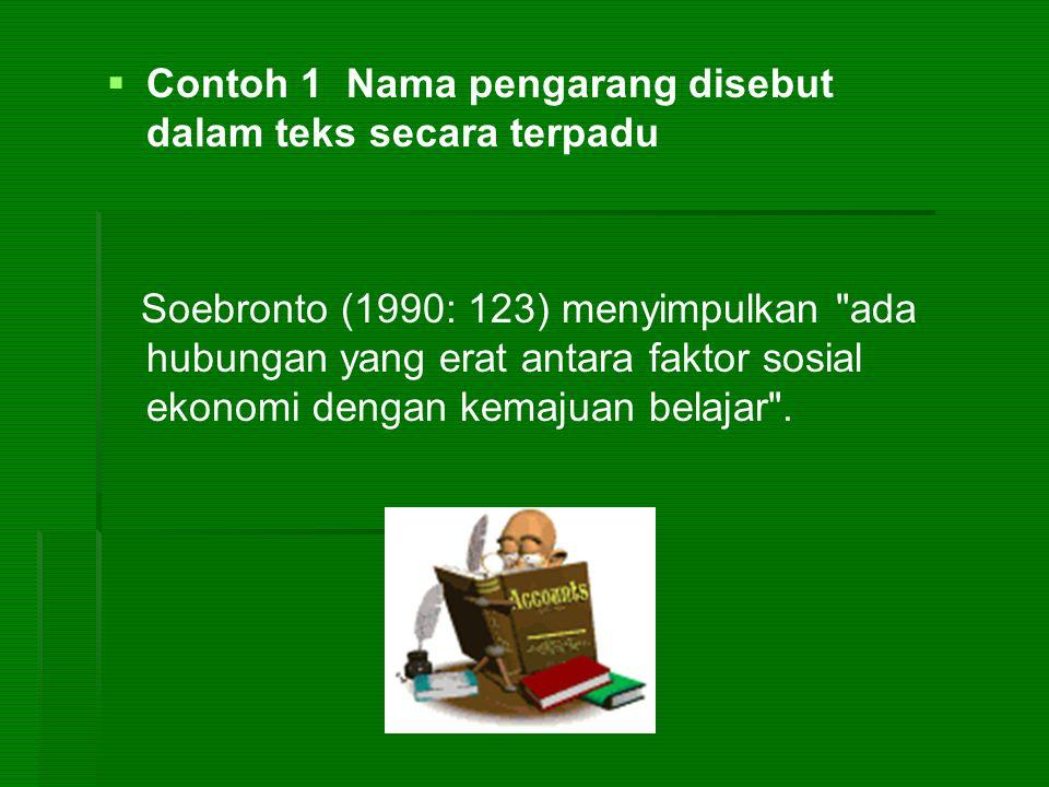   Contoh 1 Nama pengarang disebut dalam teks secara terpadu Soebronto (1990: 123) menyimpulkan