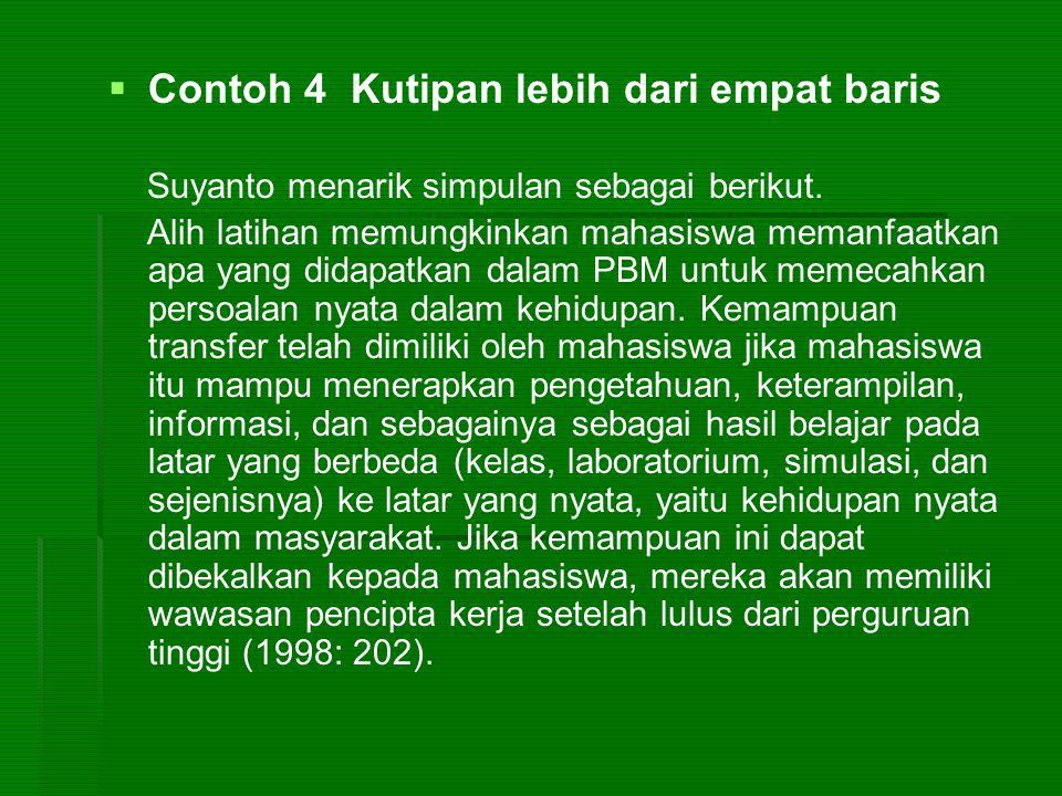   Contoh 4 Kutipan lebih dari empat baris Suyanto menarik simpulan sebagai berikut. Alih latihan memungkinkan mahasiswa memanfaatkan apa yang didapa
