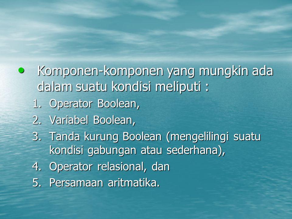 Komponen-komponen yang mungkin ada dalam suatu kondisi meliputi : Komponen-komponen yang mungkin ada dalam suatu kondisi meliputi : 1.Operator Boolean