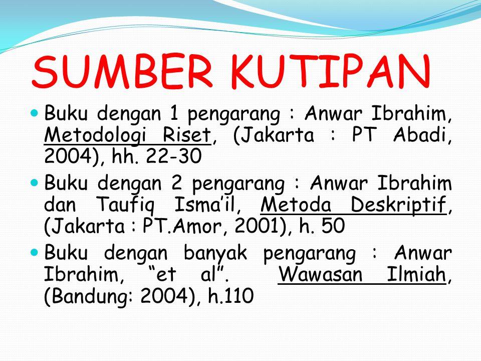 SUMBER KUTIPAN Buku dengan 1 pengarang : Anwar Ibrahim, Metodologi Riset, (Jakarta : PT Abadi, 2004), hh.