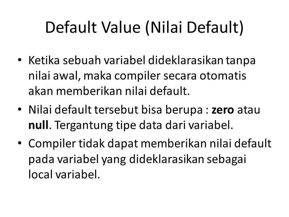 Default Value (Nilai Default) Ketika sebuah variabel dideklarasikan tanpa nilai awal, maka compiler secara otomatis akan memberikan nilai default. Nil