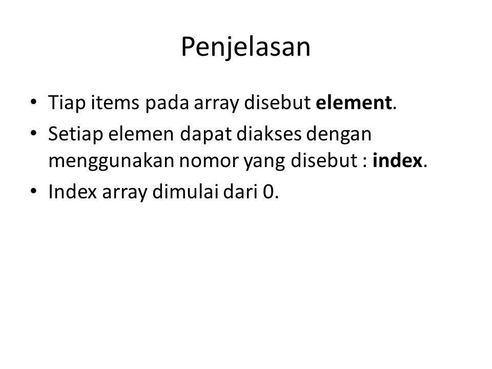 Penjelasan Tiap items pada array disebut element. Setiap elemen dapat diakses dengan menggunakan nomor yang disebut : index. Index array dimulai dari