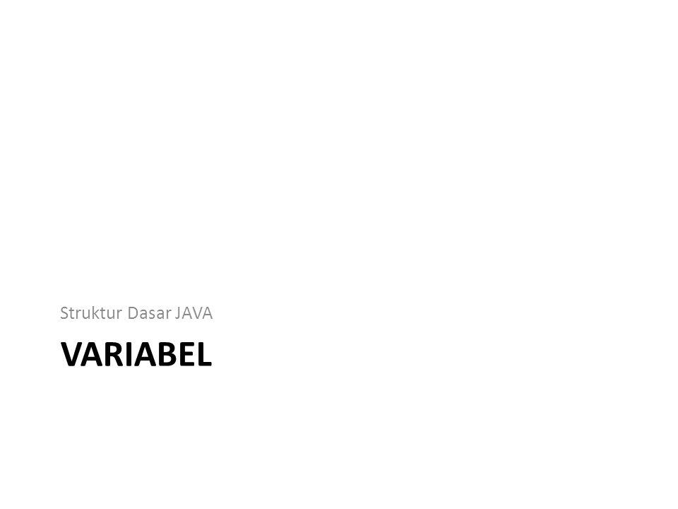 Variabel Digunakan untuk menyimpan nilai/value.Variabel = field = attribut.