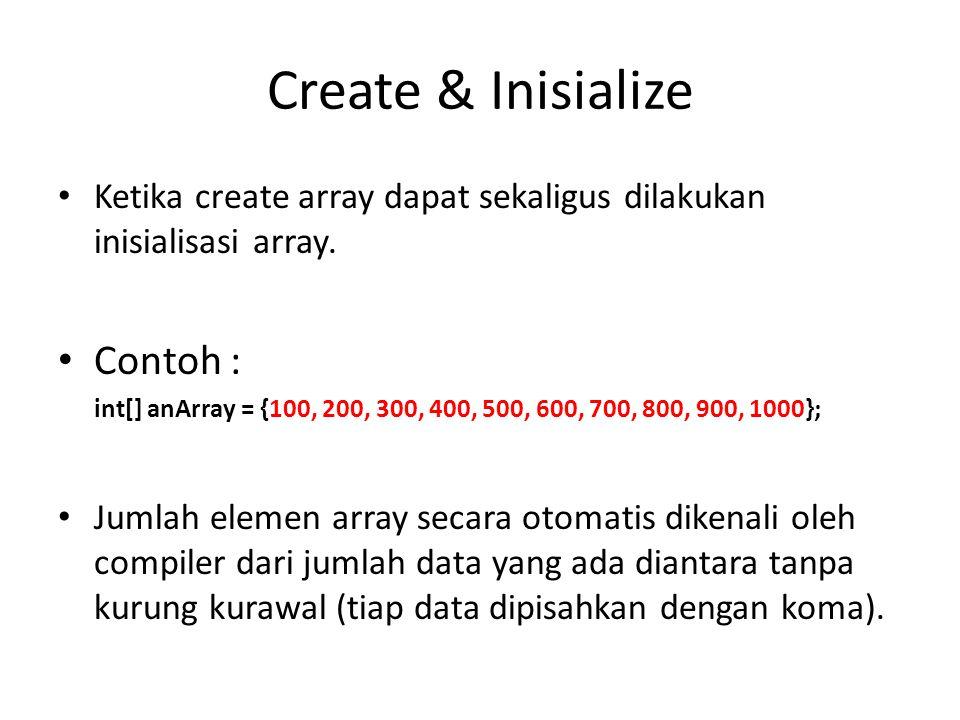 Create & Inisialize Ketika create array dapat sekaligus dilakukan inisialisasi array.