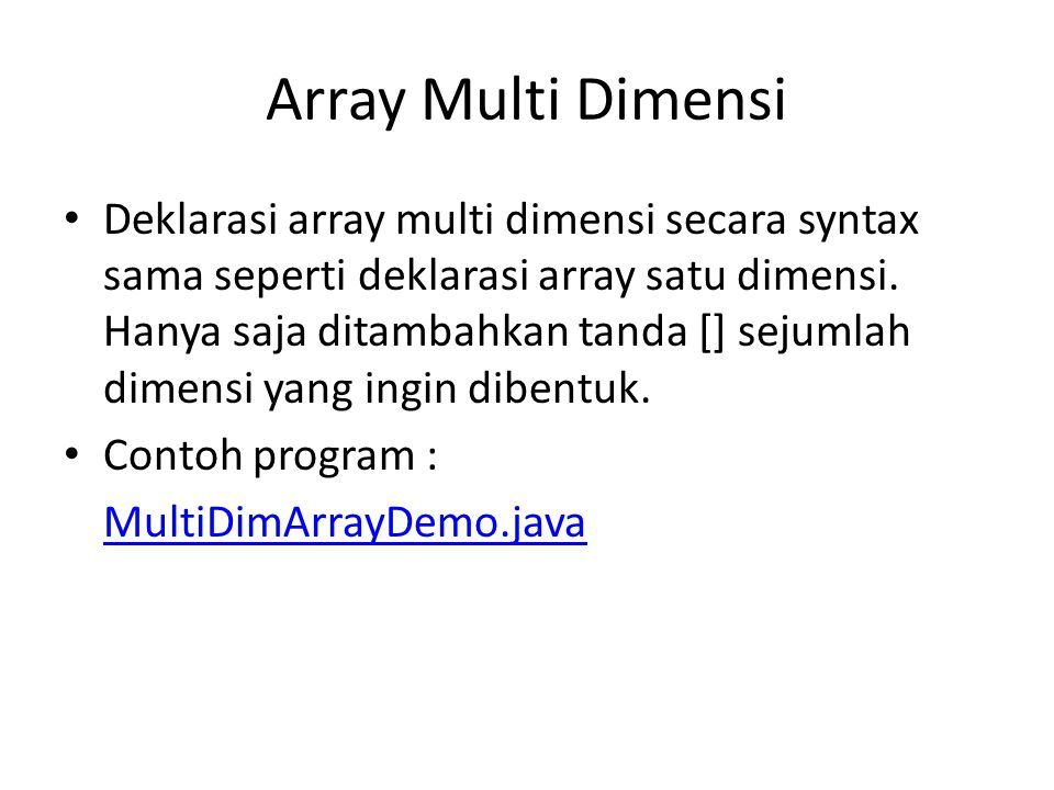 Array Multi Dimensi Deklarasi array multi dimensi secara syntax sama seperti deklarasi array satu dimensi.