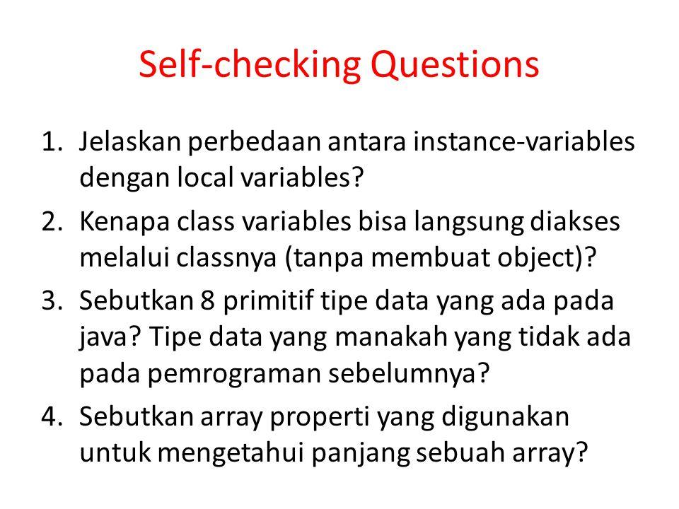 Self-checking Questions 1.Jelaskan perbedaan antara instance-variables dengan local variables? 2.Kenapa class variables bisa langsung diakses melalui