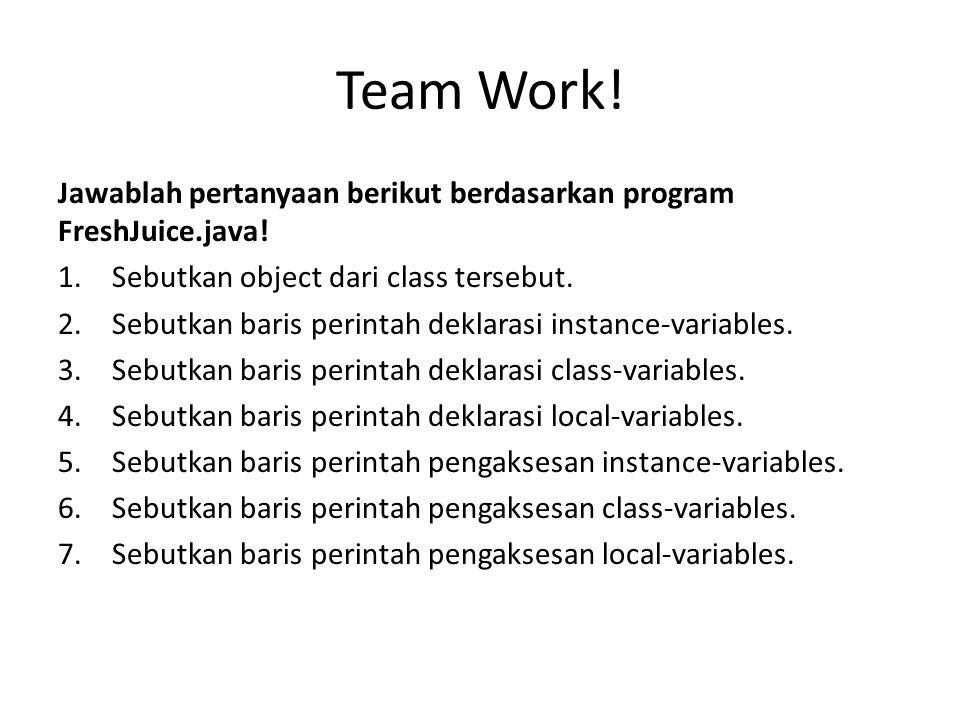 Team Work.Jawablah pertanyaan berikut berdasarkan program FreshJuice.java.