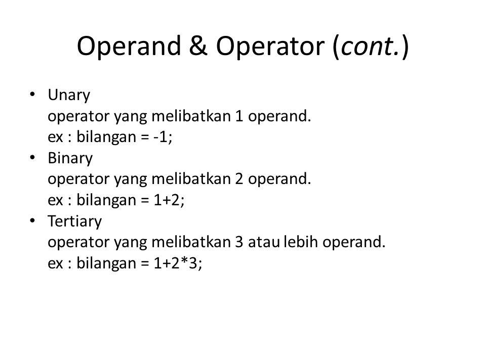 Operand & Operator (cont.) Unary operator yang melibatkan 1 operand.