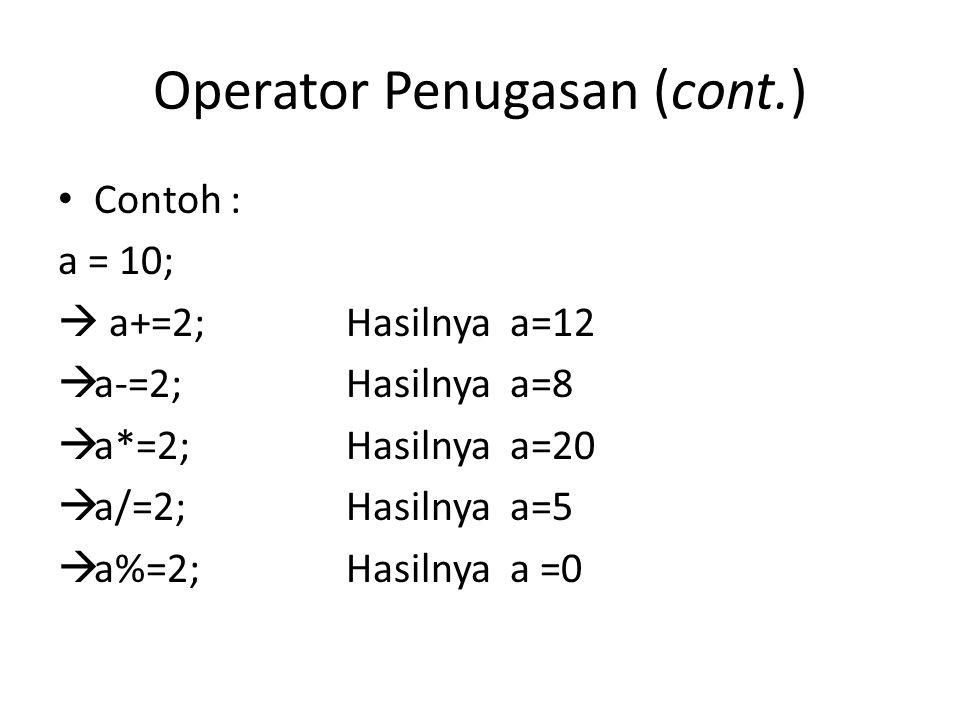 Operator Penugasan (cont.) Contoh : a = 10;  a+=2; Hasilnya a=12  a-=2;Hasilnya a=8  a*=2;Hasilnya a=20  a/=2;Hasilnya a=5  a%=2;Hasilnya a =0