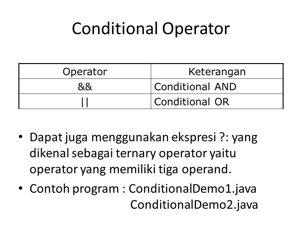 Conditional Operator Dapat juga menggunakan ekspresi ?: yang dikenal sebagai ternary operator yaitu operator yang memiliki tiga operand.