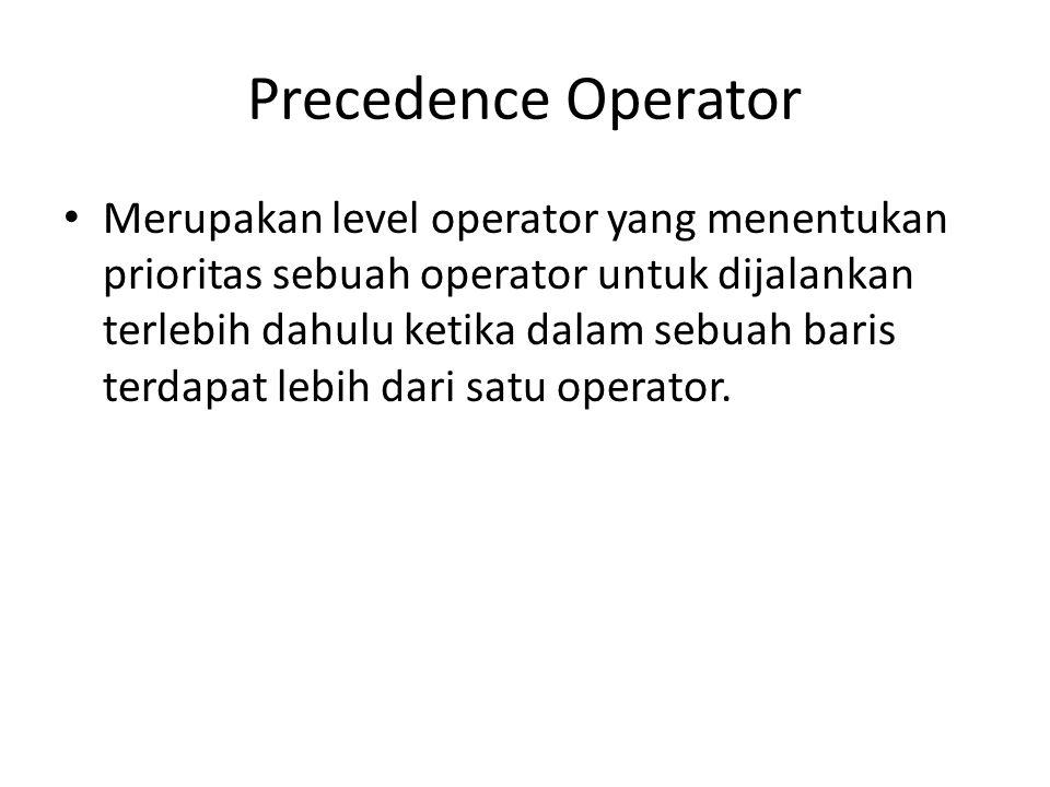 Precedence Operator Merupakan level operator yang menentukan prioritas sebuah operator untuk dijalankan terlebih dahulu ketika dalam sebuah baris terdapat lebih dari satu operator.