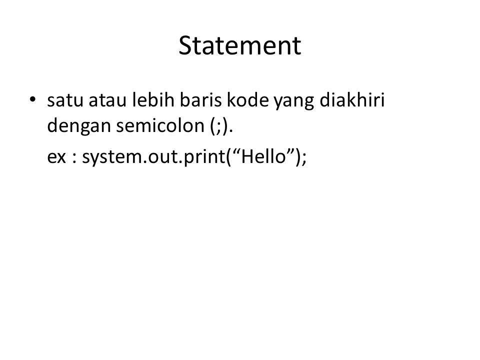 """Statement satu atau lebih baris kode yang diakhiri dengan semicolon (;). ex : system.out.print(""""Hello"""");"""