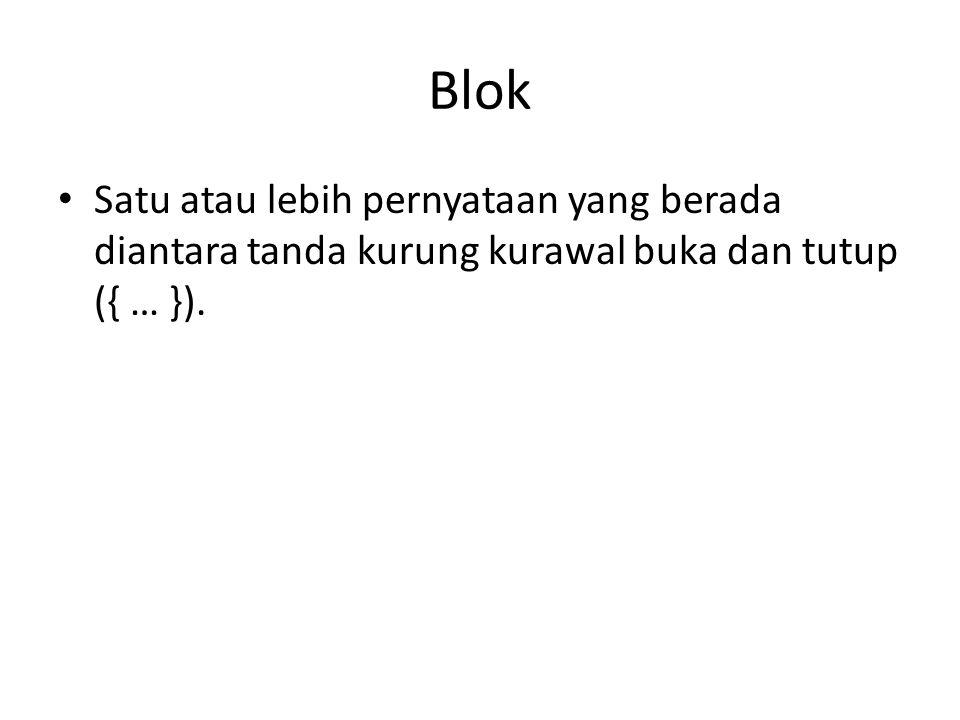 Blok Satu atau lebih pernyataan yang berada diantara tanda kurung kurawal buka dan tutup ({ … }).