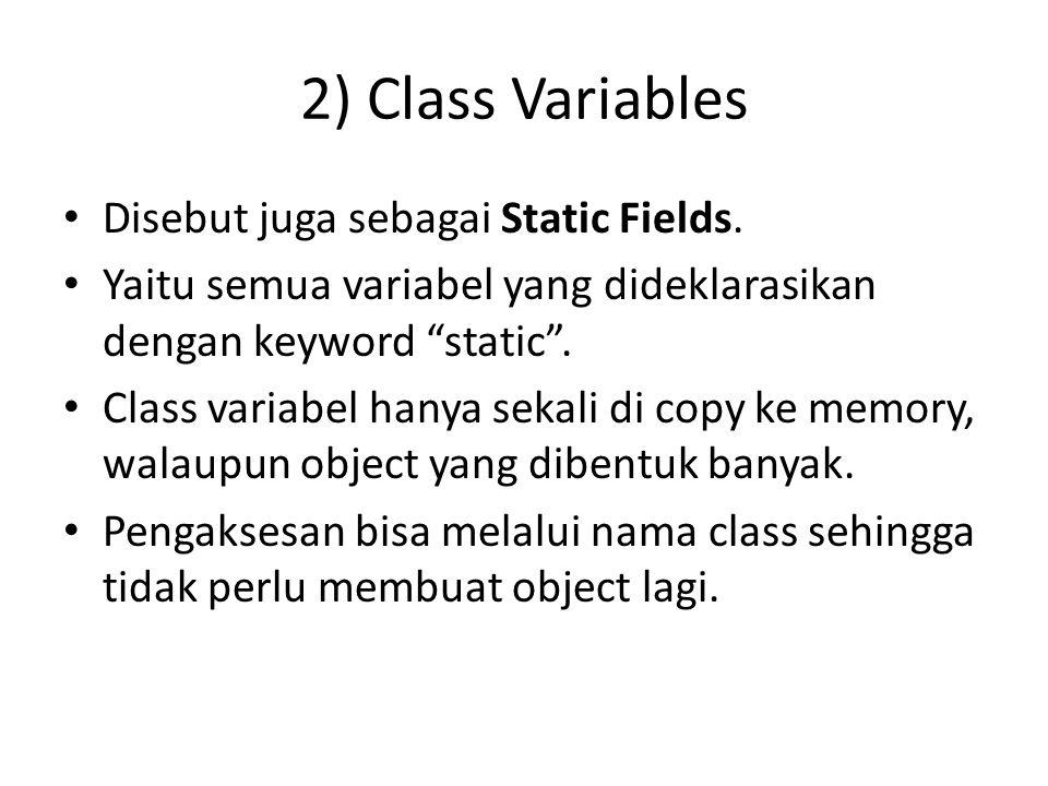 3) Local Variables Variabel yang terletak diantara kurung kurawal buka ({) dan kurung kurawal tutup (}) dari sebuah method.