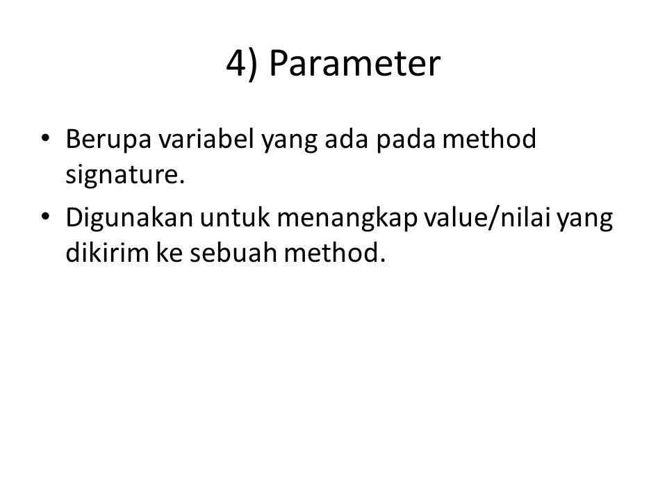 4) Parameter Berupa variabel yang ada pada method signature. Digunakan untuk menangkap value/nilai yang dikirim ke sebuah method.