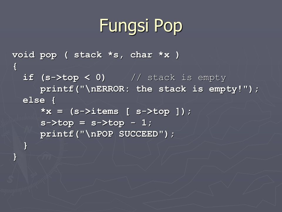 Fungsi Pop void pop ( stack *s, char *x ) { if (s->top top < 0) // stack is empty printf(