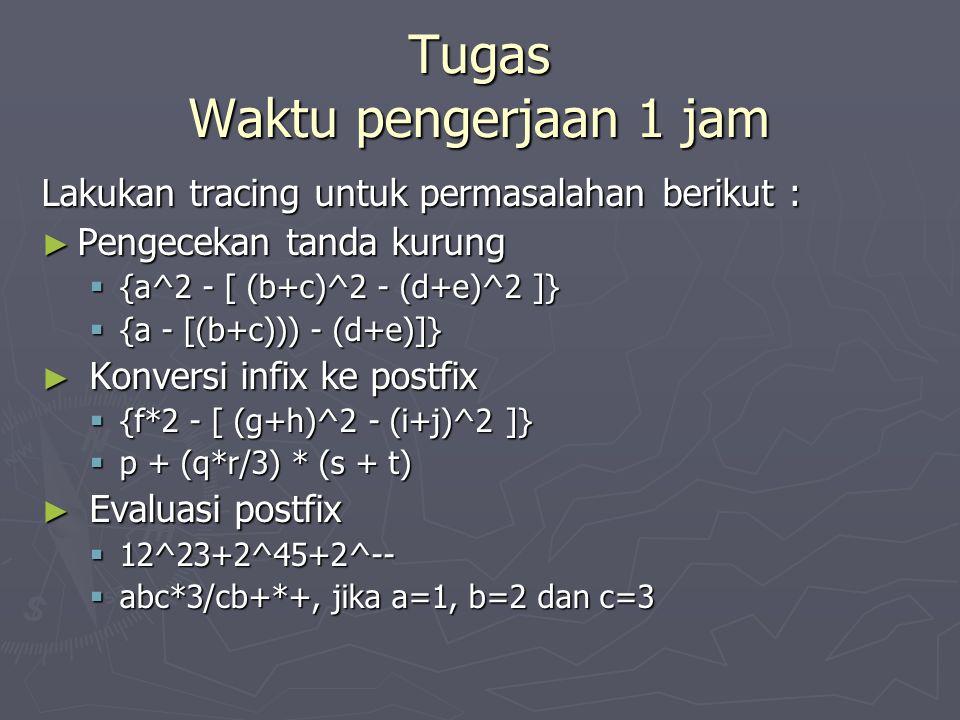 Tugas Waktu pengerjaan 1 jam Lakukan tracing untuk permasalahan berikut : ► Pengecekan tanda kurung  {a^2 - [ (b+c)^2 - (d+e)^2 ]}  {a - [(b+c))) -