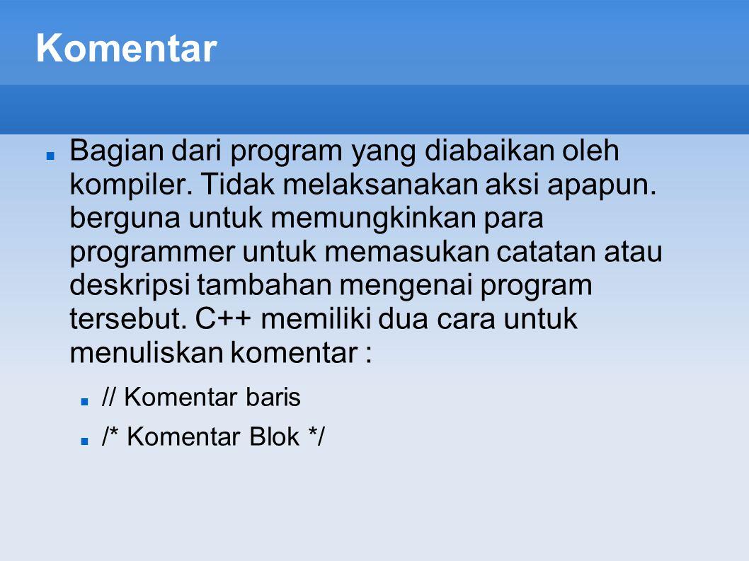 Komentar Bagian dari program yang diabaikan oleh kompiler. Tidak melaksanakan aksi apapun. berguna untuk memungkinkan para programmer untuk memasukan