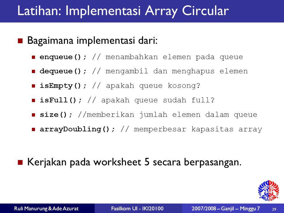29 Ruli Manurung & Ade AzuratFasilkom UI - IKI20100 2007/2008 – Ganjil – Minggu 7 Latihan: Implementasi Array Circular Bagaimana implementasi dari: en