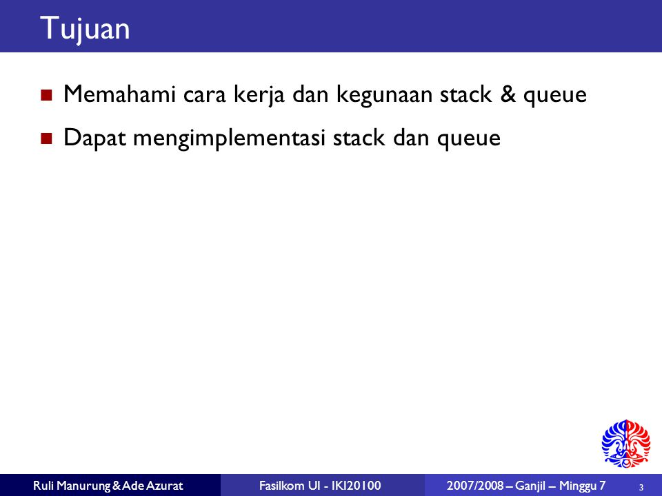 24 Ruli Manurung & Ade AzuratFasilkom UI - IKI20100 2007/2008 – Ganjil – Minggu 7 Aplikasi-aplikasi Queue berguna untuk menyimpan pekerjaan yang tertunda.