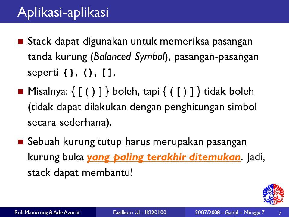 28 Ruli Manurung & Ade AzuratFasilkom UI - IKI20100 2007/2008 – Ganjil – Minggu 7 Implementasi Array Circular Solusi: gunakan wraparound untuk menggunakan kembali sel-sel di awal array yang sudah kosong akibat dequeue.