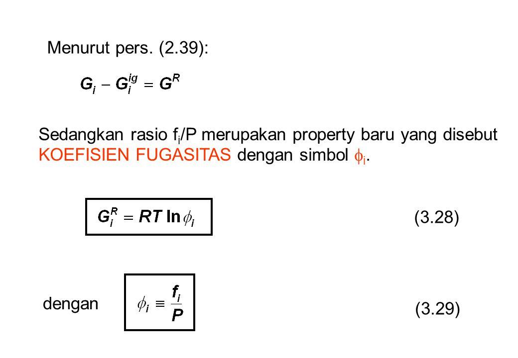 Menurut pers. (2.39): Sedangkan rasio f i /P merupakan property baru yang disebut KOEFISIEN FUGASITAS dengan simbol  i. (3.28) dengan (3.29)