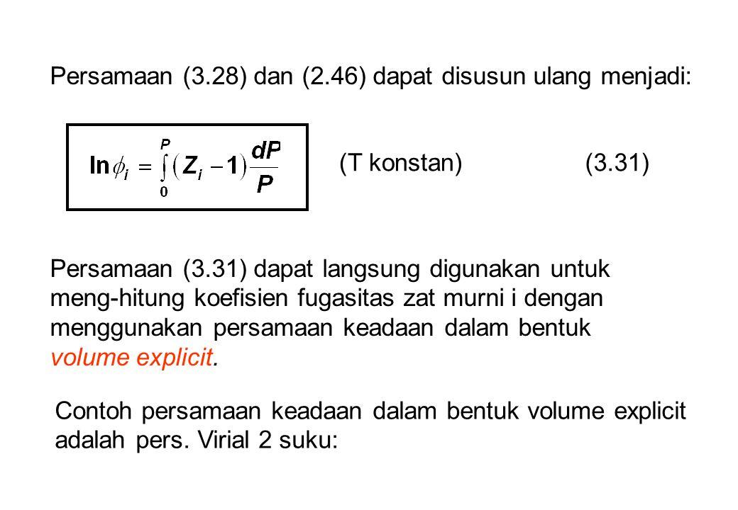 Persamaan (3.31) dapat langsung digunakan untuk meng-hitung koefisien fugasitas zat murni i dengan menggunakan persamaan keadaan dalam bentuk volume e
