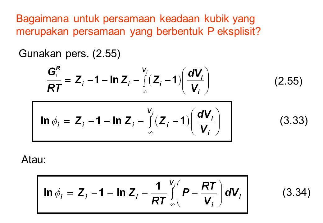 Bagaimana untuk persamaan keadaan kubik yang merupakan persamaan yang berbentuk P eksplisit? Gunakan pers. (2.55) (2.55) (3.33) (3.34) Atau: