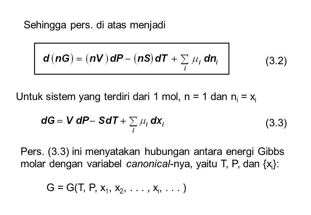 Sehingga pers. di atas menjadi (3.2) Untuk sistem yang terdiri dari 1 mol, n = 1 dan n i = x i (3.3) Pers. (3.3) ini menyatakan hubungan antara energi