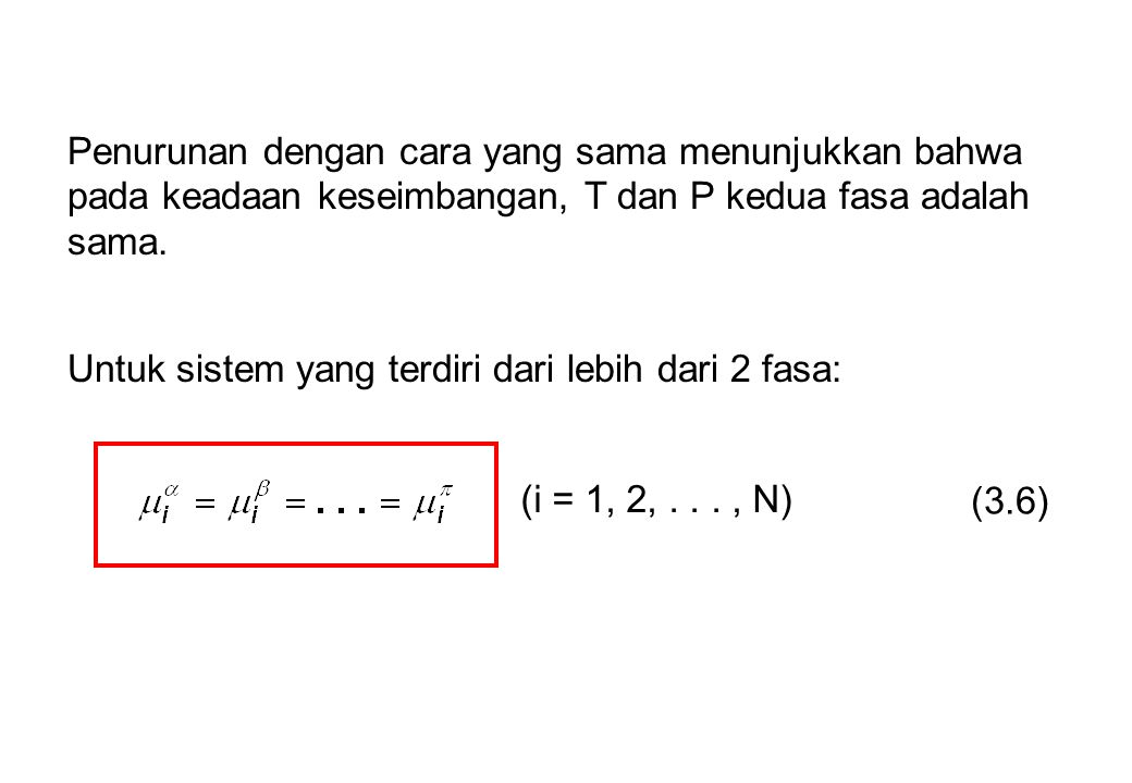 Untuk sistem yang terdiri dari lebih dari 2 fasa: (i = 1, 2,..., N) (3.6) Penurunan dengan cara yang sama menunjukkan bahwa pada keadaan keseimbangan,