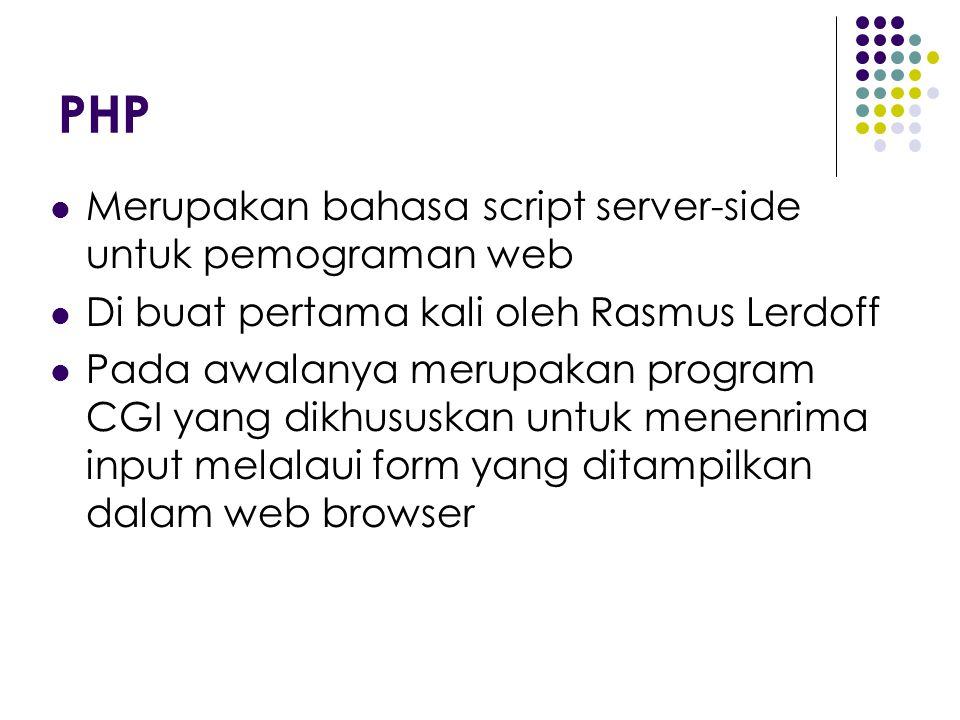 Merupakan bahasa script server-side untuk pemograman web Di buat pertama kali oleh Rasmus Lerdoff Pada awalanya merupakan program CGI yang dikhususkan untuk menenrima input melalaui form yang ditampilkan dalam web browser