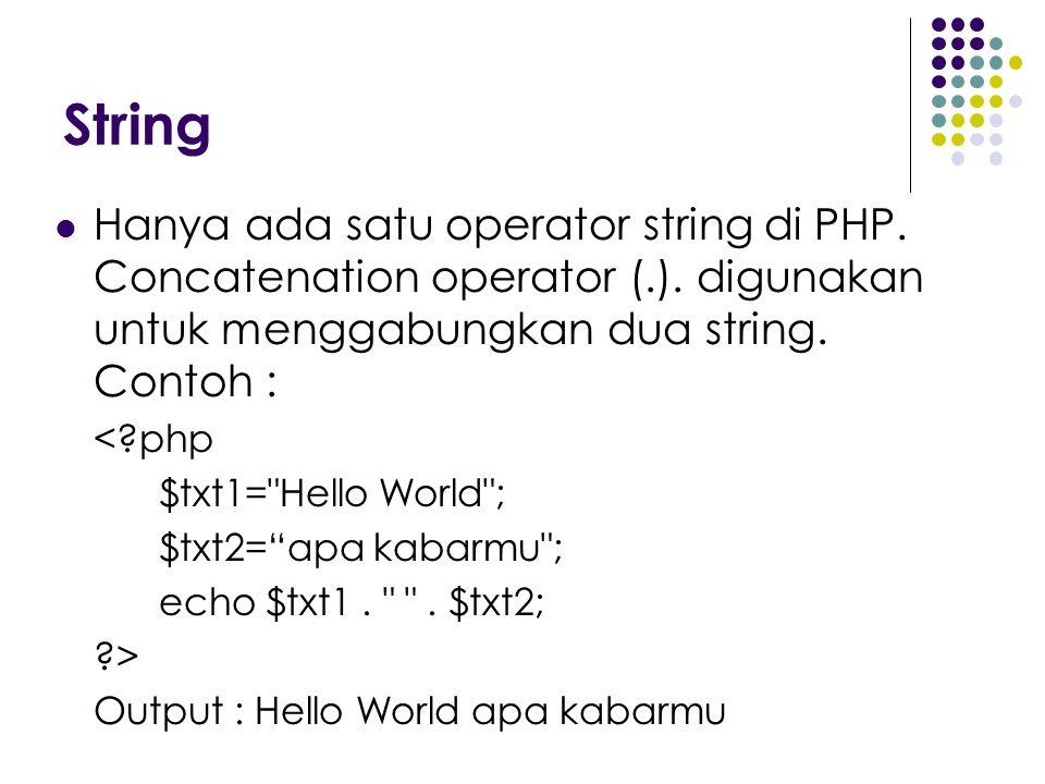 String Hanya ada satu operator string di PHP. Concatenation operator (.). digunakan untuk menggabungkan dua string. Contoh : <?php $txt1=